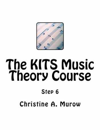 9781973944485-1973944480-The KITS Music Theory Course: Step 6 (Volume 7)