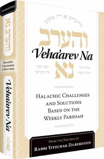 9781598269697-1598269690-Veha'arev Na : Halachic Challenges and Solutions Based on the Weekly Parsha