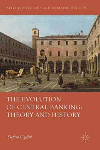 9781137485243-1137485248-The Evolution of Central Banking: Theory and History (Palgrave Studies in Economic History)