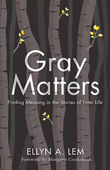 9781978806313-1978806310-Gray Matters: Finding Meaning in the Stories of Later Life (Global Perspectives on Aging)