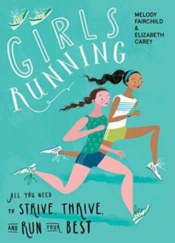 9781948007184-1948007185-Girls Running: All You Need to Strive, Thrive, and Run Your Best