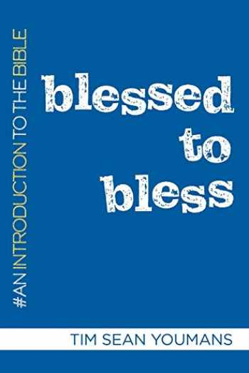 9781640652460-1640652469-Blessed to Bless: An Introduction to the Bible