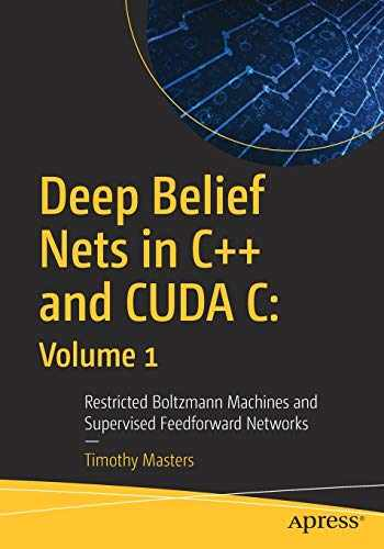 9781484235904-1484235908-Deep Belief Nets in C++ and CUDA C: Volume 1: Restricted Boltzmann Machines and Supervised Feedforward Networks