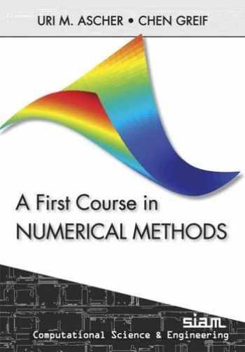 9780898719970-0898719976-A First Course in Numerical Methods (Computational Science and Engineering, Series Number 7)