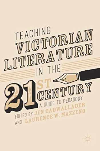 9783319588858-3319588850-Teaching Victorian Literature in the Twenty-First Century: A Guide to Pedagogy