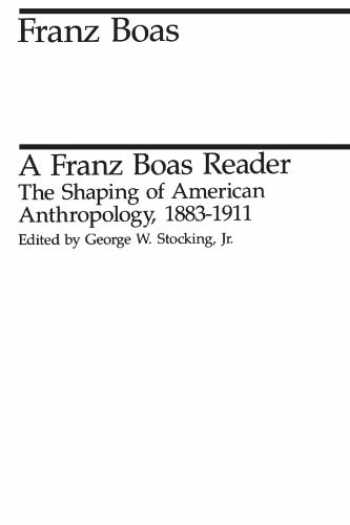 9780226062433-0226062430-A Franz Boas Reader: The Shaping of American Anthropology, 1883-1911 (Midway Reprints)