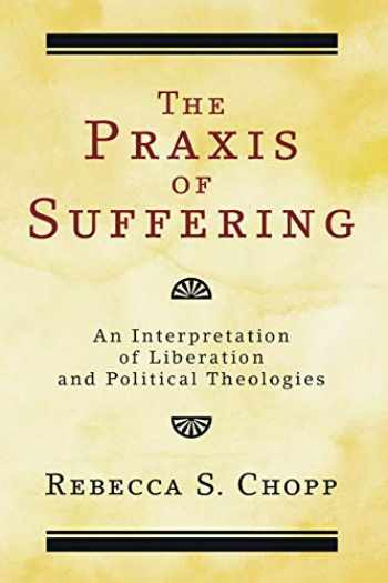 9781556352782-1556352786-The Praxis of Suffering: An Interpretation of Liberation and Political Theologies