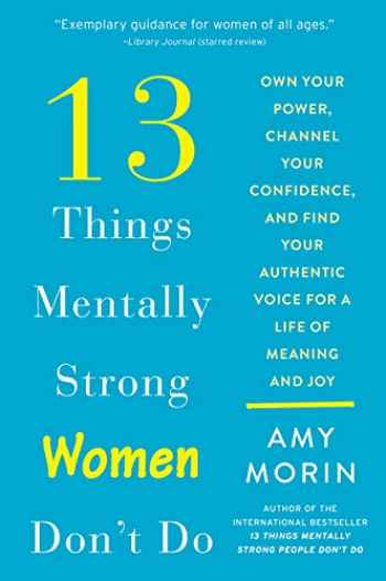 9780062847638-0062847635-13 Things Mentally Strong Women Don't Do: Own Your Power, Channel Your Confidence, and Find Your Authentic Voice for a Life of Meaning and Joy