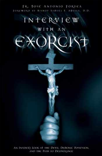 9781932645965-1932645969-Interview With an Exorcist: An Insider's Look at the Devil, Demonic Possession, and the Path to Deliverance