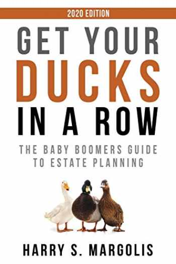 9781733931038-1733931031-Get Your Ducks in a Row: The Baby Boomers Guide to Estate Planning – 2020 EDITION