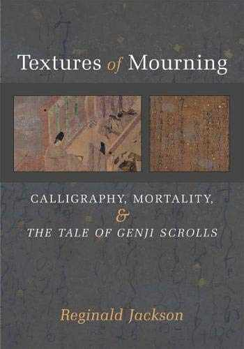 9780472130962-047213096X-Textures of Mourning: Calligraphy, Mortality, and The Tale of Genji Scrolls (Volume 84) (Michigan Monograph Series in Japanese Studies)