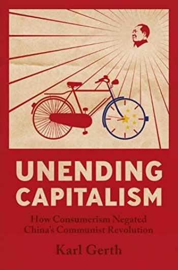 9780521688468-0521688469-Unending Capitalism: How Consumerism Negated China's Communist Revolution