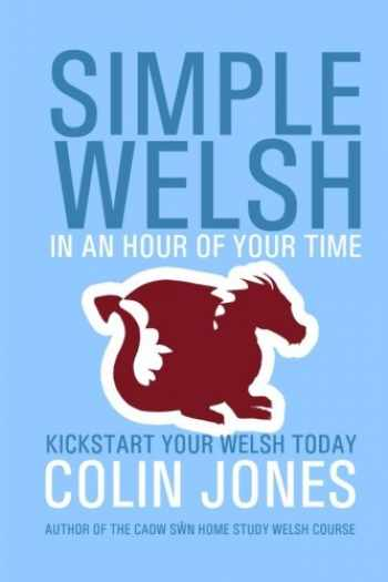 9781530203253-1530203252-Simple Welsh in an Hour of Your Time: Kickstart Your Welsh Today