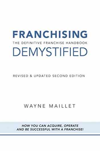 9781460253977-1460253973-Franchising Demystified: The Definitive Franchise Handbook