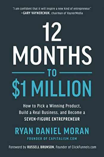9781948836951-1948836955-12 Months to $1 Million: How to Pick a Winning Product, Build a Real Business, and Become a Seven-Figure Entrepreneur