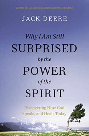 9780310108115-031010811X-Why I Am Still Surprised by the Power of the Spirit: Discovering How God Speaks and Heals Today