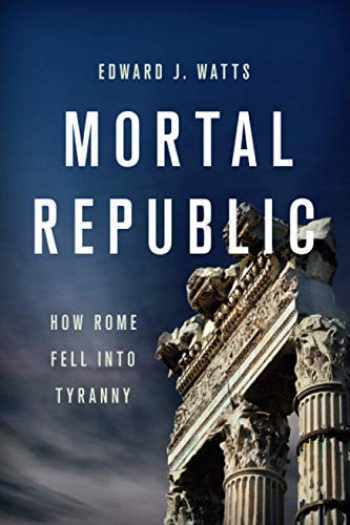 9781541646483-1541646487-Mortal Republic: How Rome Fell into Tyranny
