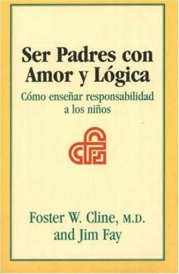 9781930429437-1930429436-Ser Padres con Amor y Logica: Como ensenar responsabilidad a los ninos (Spanish Edition)