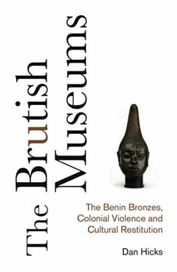 9780745341767-0745341764-The Brutish Museums: The Benin Bronzes, Colonial Violence and Cultural Restitution
