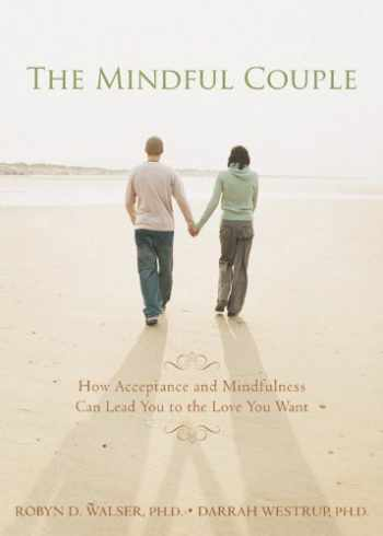 9781572246171-1572246170-Mindful Couple: How Acceptance and Mindfulness Can Lead You to the Love You Want