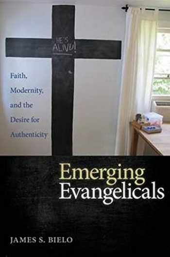 9780814789551-0814789552-Emerging Evangelicals: Faith, Modernity, and the Desire for Authenticity