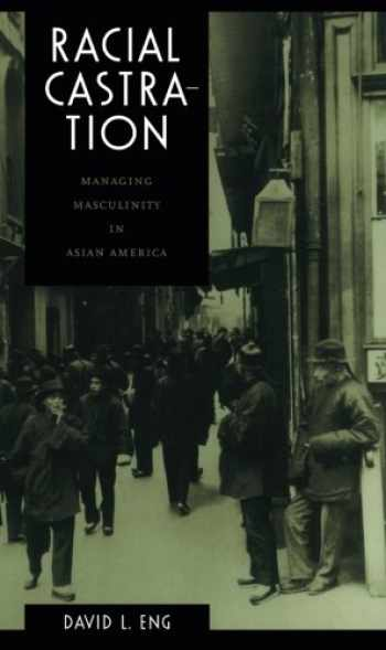 9780822326366-0822326361-Racial Castration: Managing Masculinity in Asian America (Perverse Modernities: A Series Edited by Jack Halberstam and Lisa Lowe)