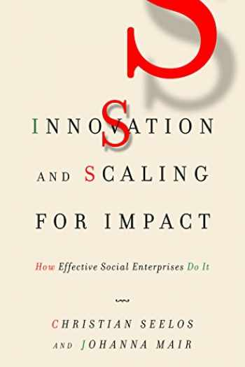 9781503611610-1503611612-Innovation and Scaling for Impact: How Effective Social Enterprises Do It