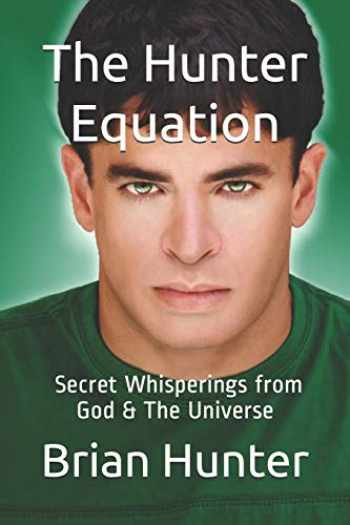 9781790370832-1790370833-The Hunter Equation: Secret Whisperings From God & The Universe