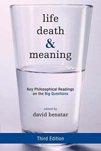 9781442258334-1442258330-Life, Death, and Meaning: Key Philosophical Readings on the Big Questions