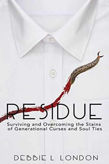 9780692860885-0692860886-Residue: Surviving and Overcoming the Stains of Generational Curses and Soul Ties