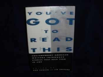9780060553586-0060553588-You've got to read this: Contemporary American writers introduce stories that held them in awe