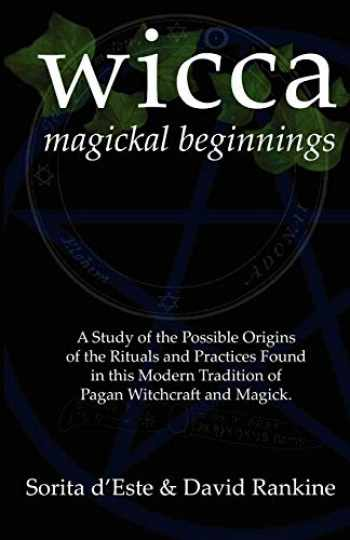 9781905297153-1905297157-Wicca Magickal Beginnings: A Study of the Possible Origins of the Rituals and Practices Found in this Modern Tradition of Pagan Witchcraft and Magick