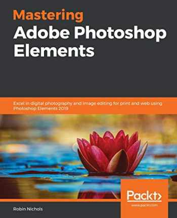 9781789808155-1789808154-Mastering Adobe Photoshop Elements: Excel in digital photography and image editing for print and web using Photoshop Elements 2019