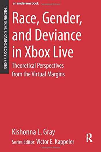 9780323296496-0323296491-Race, Gender, and Deviance in Xbox Live: Theoretical Perspectives from the Virtual Margins (Theoretical Criminology)