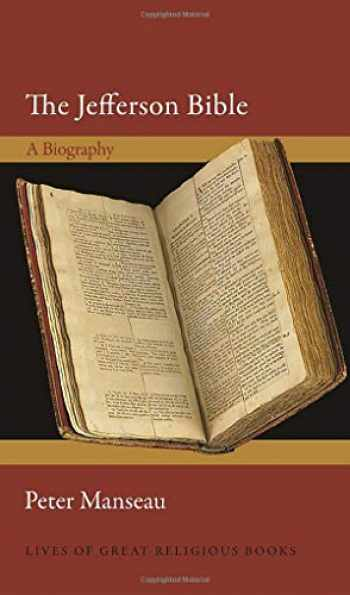 9780691205694-0691205698-The Jefferson Bible: A Biography (Lives of Great Religious Books)