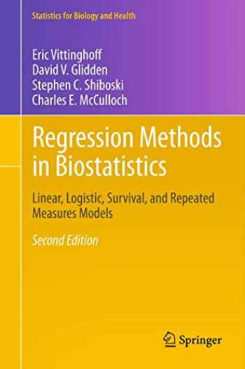 9781461413523-1461413524-Regression Methods in Biostatistics: Linear, Logistic, Survival, and Repeated Measures Models (Statistics for Biology and Health)