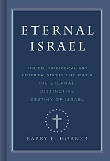 9781535901994-1535901993-Eternal Israel: Biblical, Theological, and Historical Studies that Uphold the Eternal, Distinctive Destiny of Israel