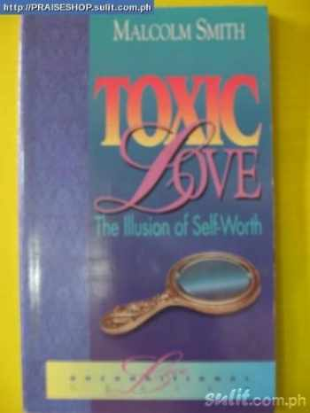 9781880089125-1880089122-Toxic Love: The Illusion of Self-Worth