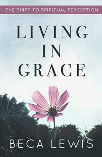 9780971952904-0971952906-Living In Grace: The Shift To Spiritual Perception (The Shift Series)