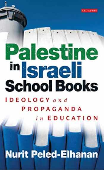 9781780765051-1780765053-Palestine in Israeli School Books: Ideology and Propaganda in Education (Library of Modern Middle East Studies)