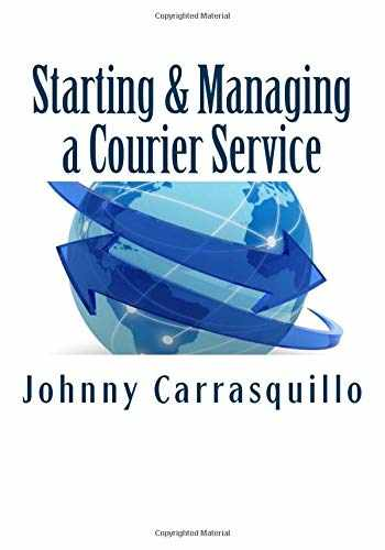 9781466493223-1466493224-Starting and Managing a Courier Service: A step by step approach to starting and managing a successful courier service