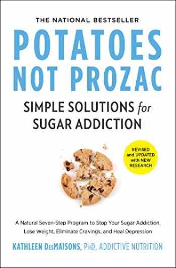 9781982106478-1982106476-Potatoes Not Prozac: Revised and Updated: Simple Solutions for Sugar Addiction
