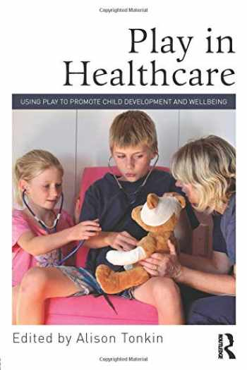 9780415712934-0415712939-Play in Healthcare: Using Play to Promote Child Development and Wellbeing