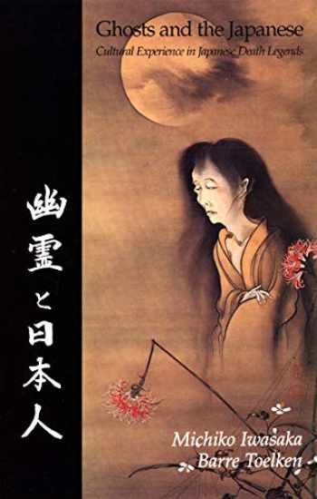 9780874211795-0874211794-Ghosts And The Japanese: Cultural Experience in Japanese Death Legends