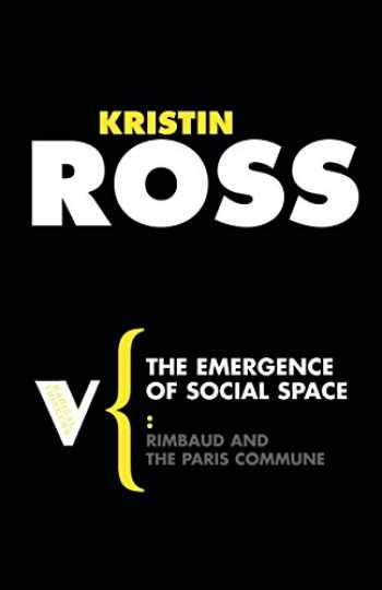 9781844672066-1844672069-The Emergence of Social Space: Rimbaud and the Paris Commune (Radical Thinkers)
