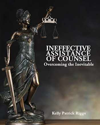 9781733282635-1733282637-Ineffective Assistance of Counsel Overcoming the Inevitable
