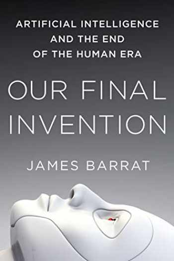9781250058782-1250058783-Our Final Invention: Artificial Intelligence and the End of the Human Era