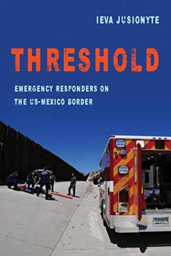 9780520297180-0520297180-Threshold: Emergency Responders on the US-Mexico Border (Volume 41) (California Series in Public Anthropology)