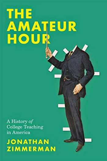 9781421439099-1421439093-The Amateur Hour: A History of College Teaching in America