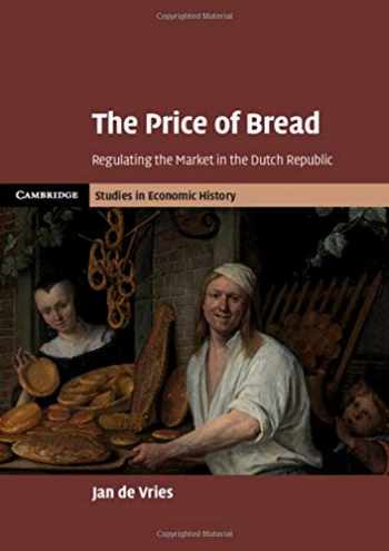 9781108476386-1108476384-The Price of Bread: Regulating the Market in the Dutch Republic (Cambridge Studies in Economic History - Second Series)